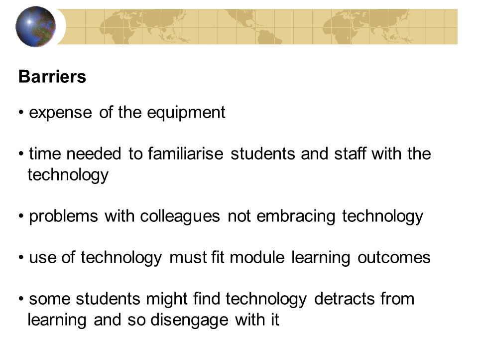 Barriers expense of the equipment time needed to familiarise students and staff with the technology problems with colleagues not embracing technology