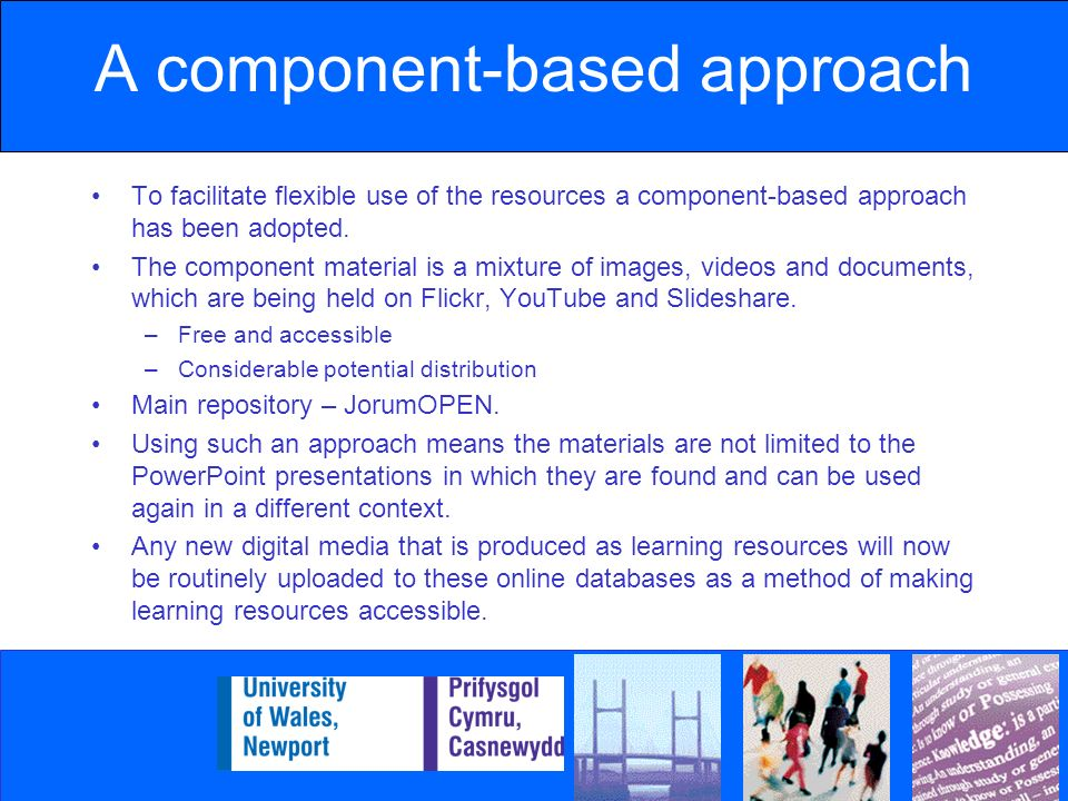 A component-based approach To facilitate flexible use of the resources a component-based approach has been adopted.