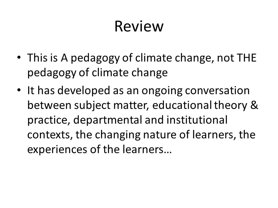 Review This is A pedagogy of climate change, not THE pedagogy of climate change It has developed as an ongoing conversation between subject matter, ed
