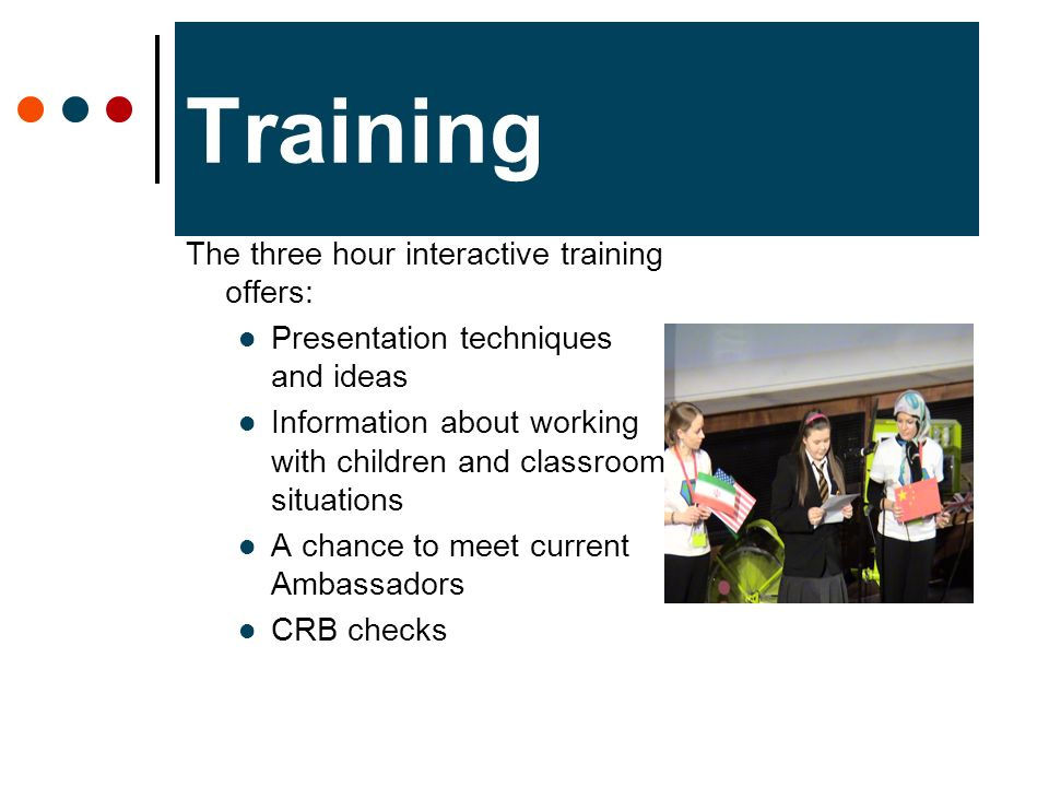 Training The three hour interactive training offers: Presentation techniques and ideas Information about working with children and classroom situation