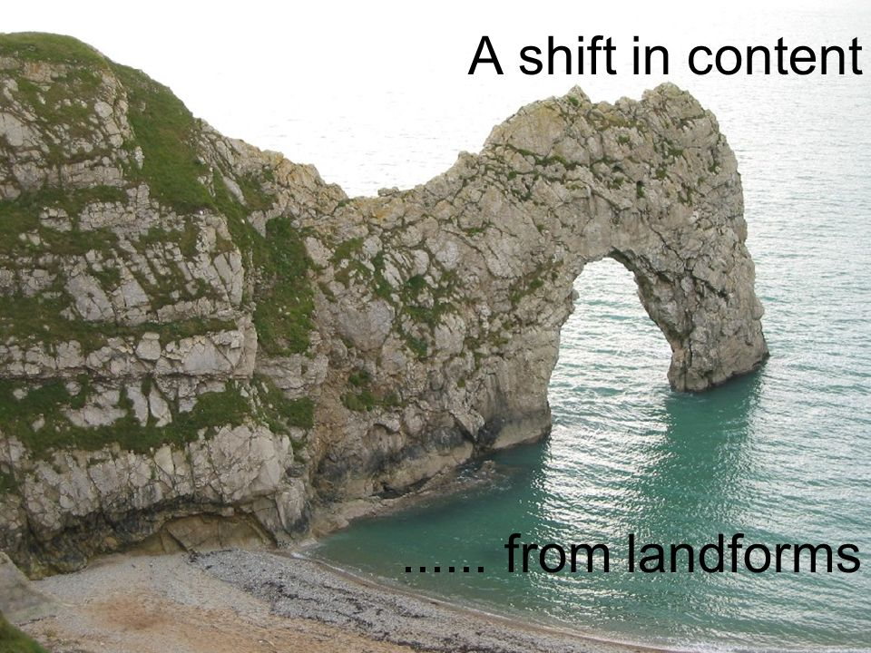 A shift in content...... from landforms