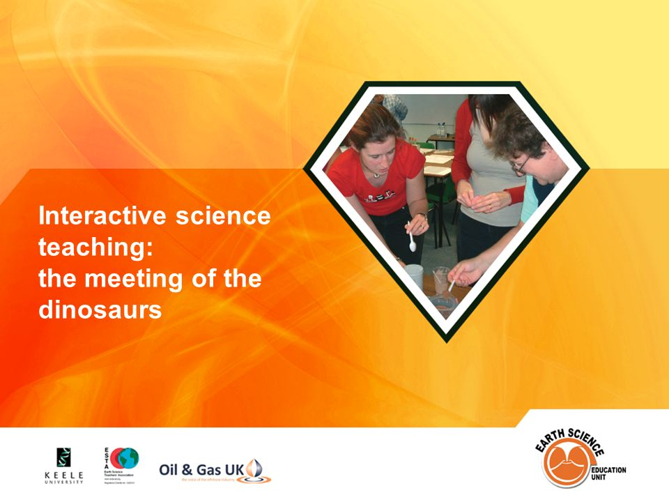 Name of presentation Earth Science Education Unit Interactive science teaching: the meeting of the dinosaurs