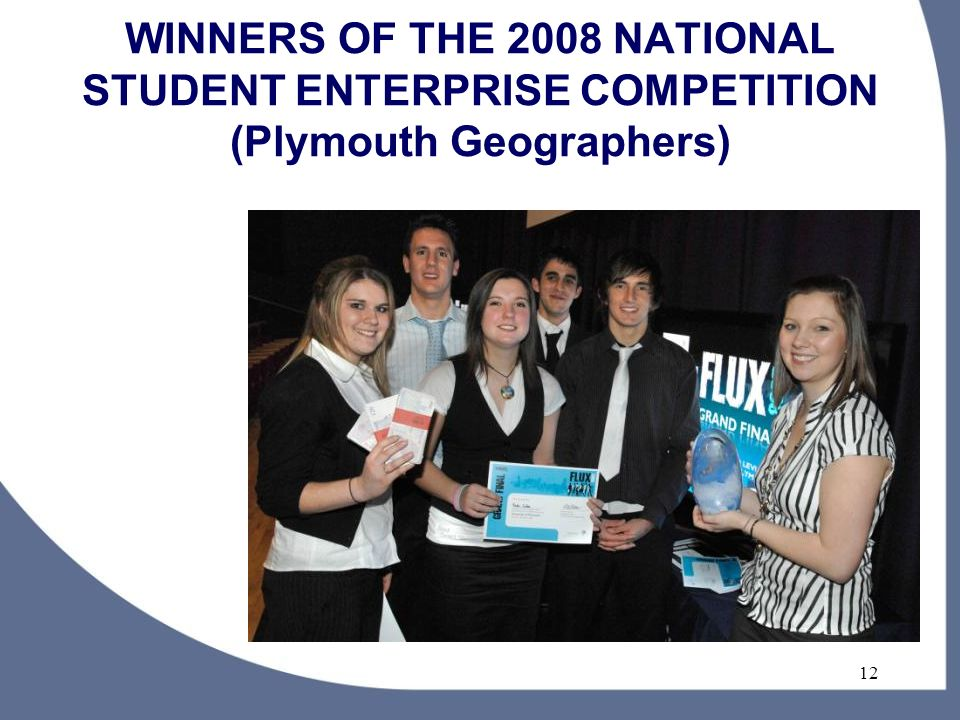 12 WINNERS OF THE 2008 NATIONAL STUDENT ENTERPRISE COMPETITION (Plymouth Geographers)