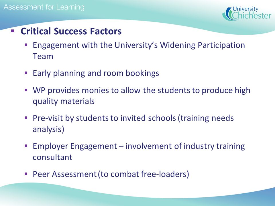 Critical Success Factors Engagement with the Universitys Widening Participation Team Early planning and room bookings WP provides monies to allow the