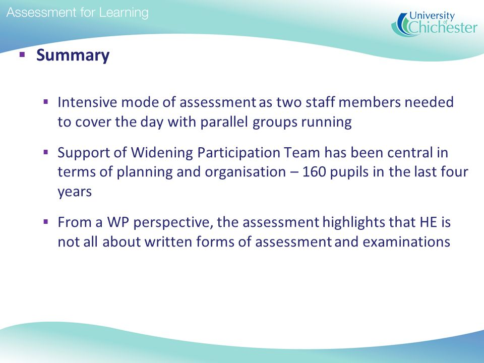 Summary Intensive mode of assessment as two staff members needed to cover the day with parallel groups running Support of Widening Participation Team