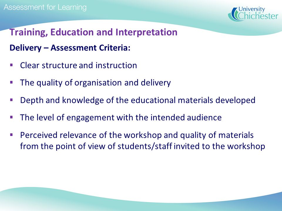 Training, Education and Interpretation Delivery – Assessment Criteria: Clear structure and instruction The quality of organisation and delivery Depth