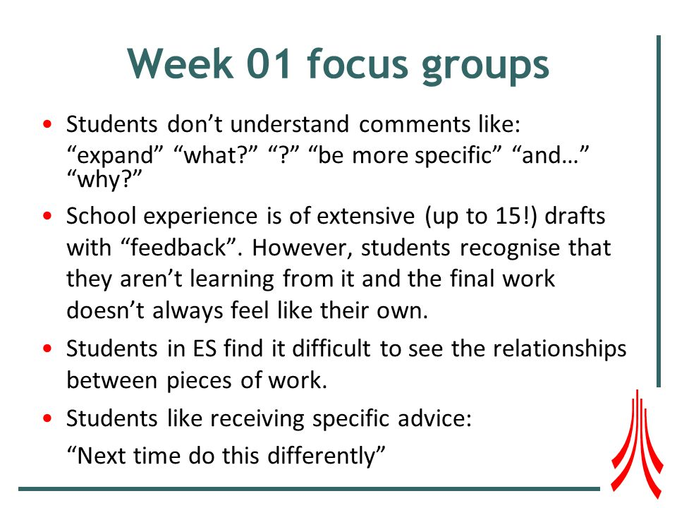 Week 01 focus groups Students dont understand comments like: expand what.