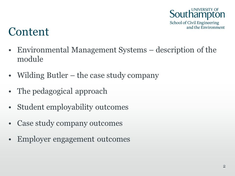 2 Content Environmental Management Systems – description of the module Wilding Butler – the case study company The pedagogical approach Student employability outcomes Case study company outcomes Employer engagement outcomes