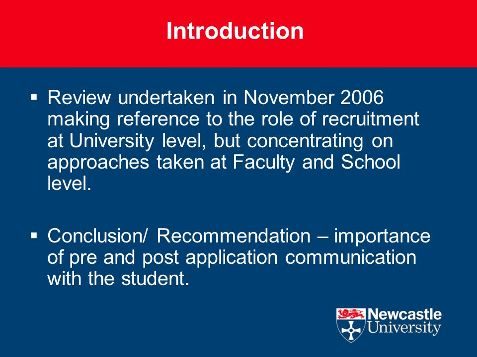 Introduction Review undertaken in November 2006 making reference to the role of recruitment at University level, but concentrating on approaches taken at Faculty and School level.