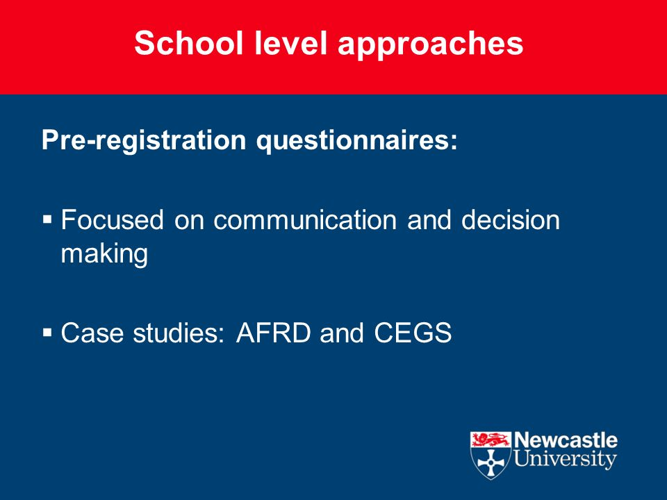 School level approaches Pre-registration questionnaires: Focused on communication and decision making Case studies: AFRD and CEGS