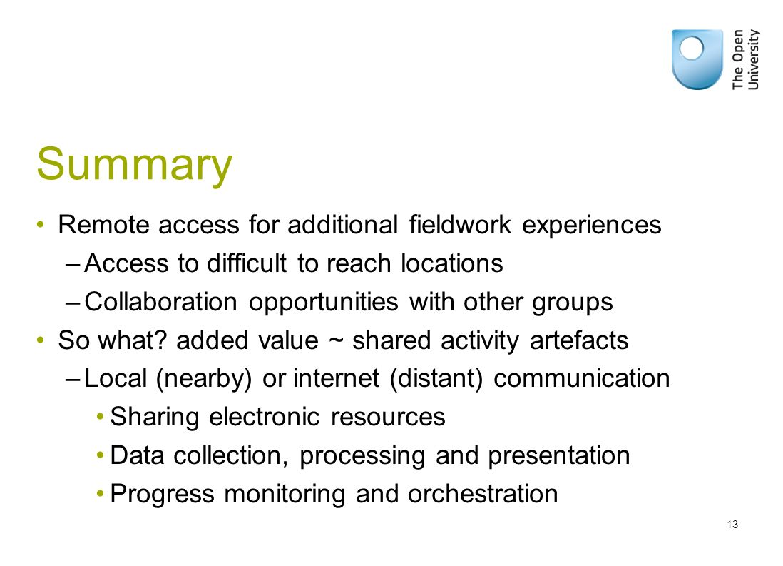 Summary Remote access for additional fieldwork experiences –Access to difficult to reach locations –Collaboration opportunities with other groups So what.