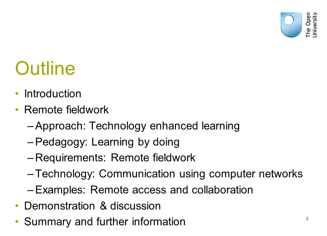 Outline Introduction Remote fieldwork –Approach: Technology enhanced learning –Pedagogy: Learning by doing –Requirements: Remote fieldwork –Technology