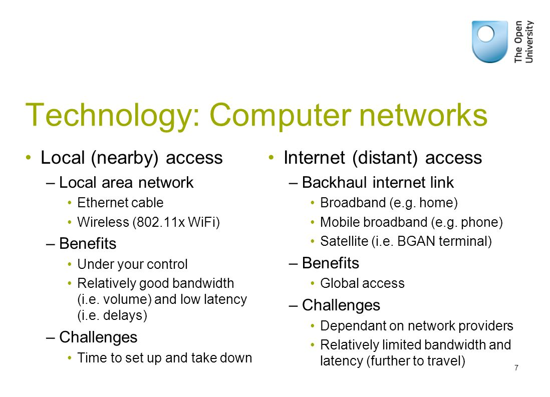 Technology: Computer networks Local (nearby) access –Local area network Ethernet cable Wireless (802.11x WiFi) –Benefits Under your control Relatively good bandwidth (i.e.