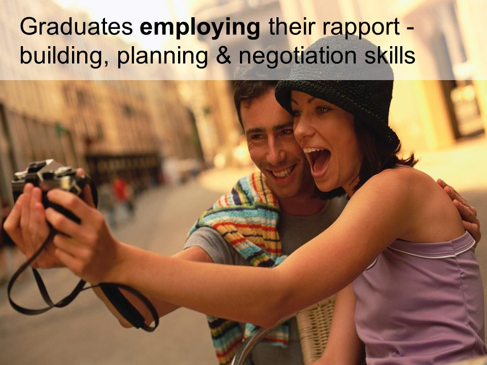 Graduates employing their rapport - building, planning & negotiation skills