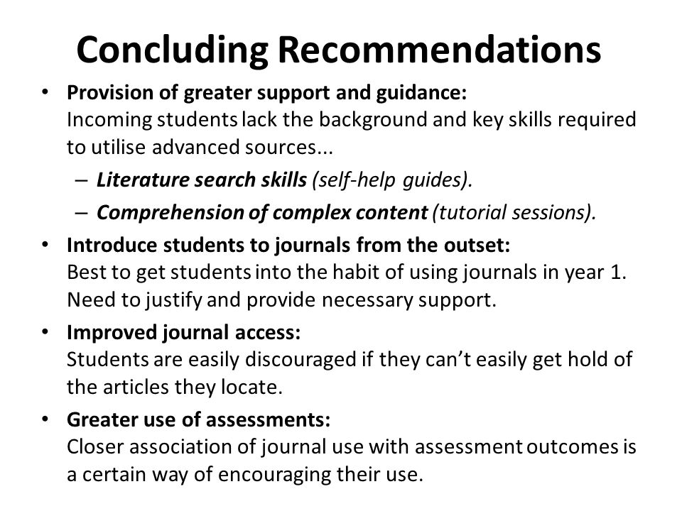 Concluding Recommendations Provision of greater support and guidance: Incoming students lack the background and key skills required to utilise advanced sources...