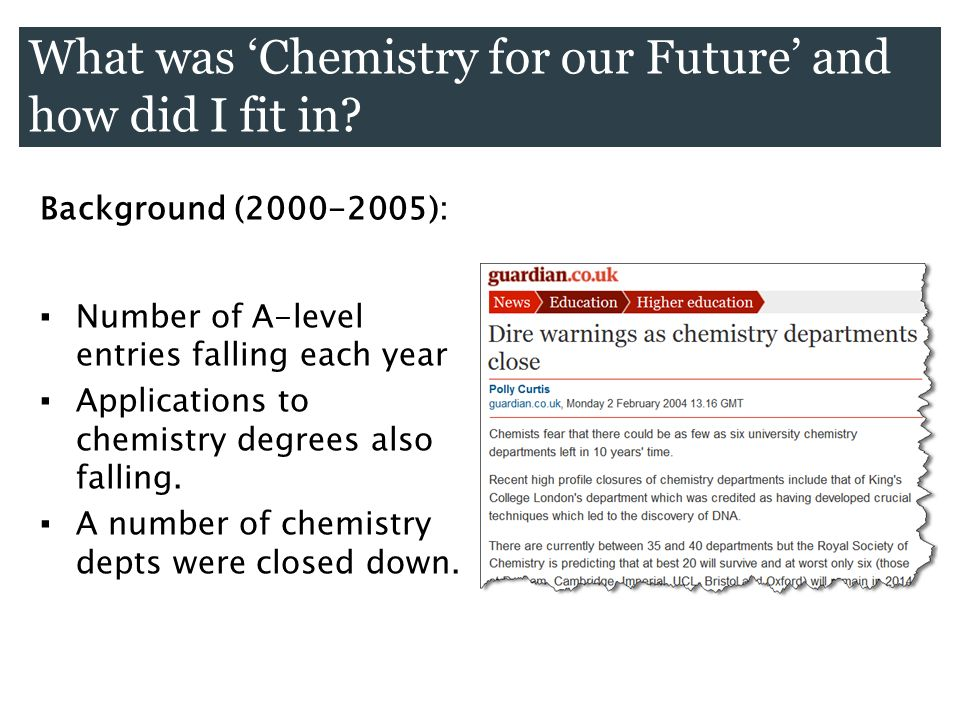 Background (2000-2005): Number of A-level entries falling each year Applications to chemistry degrees also falling. A number of chemistry depts were c
