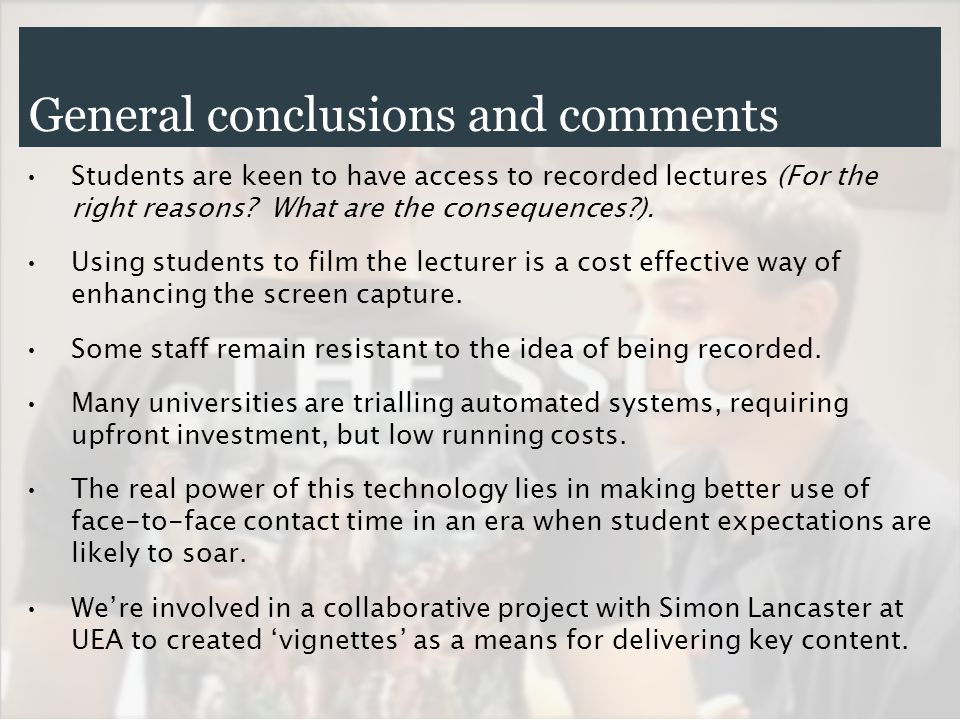 General conclusions and comments Students are keen to have access to recorded lectures (For the right reasons.