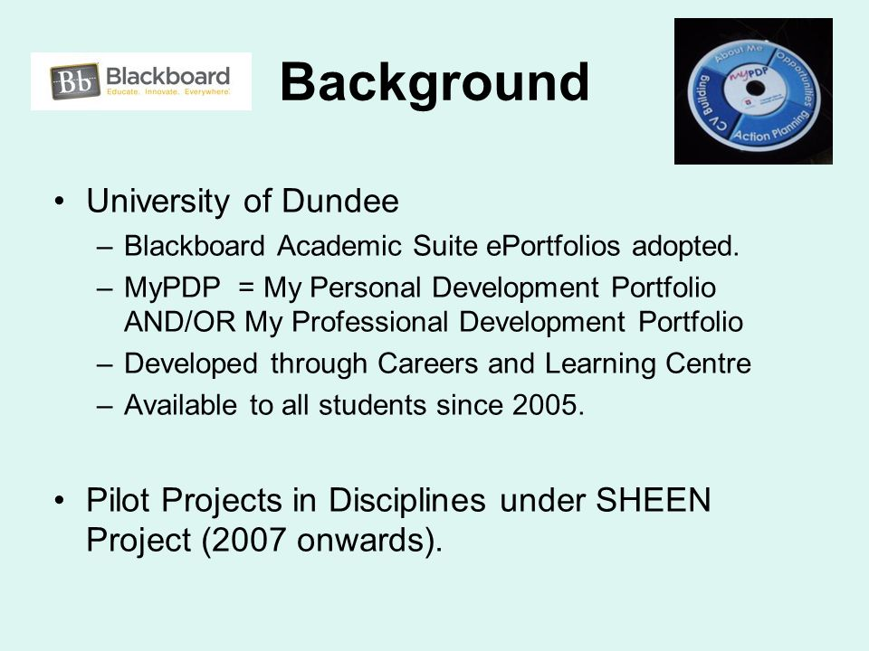 Background University of Dundee –Blackboard Academic Suite ePortfolios adopted. –MyPDP = My Personal Development Portfolio AND/OR My Professional Deve