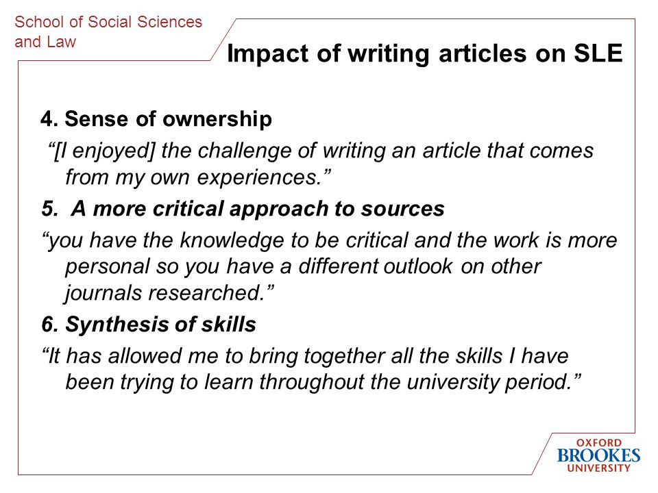 School of Social Sciences and Law 4. Sense of ownership [I enjoyed] the challenge of writing an article that comes from my own experiences. 5. A more