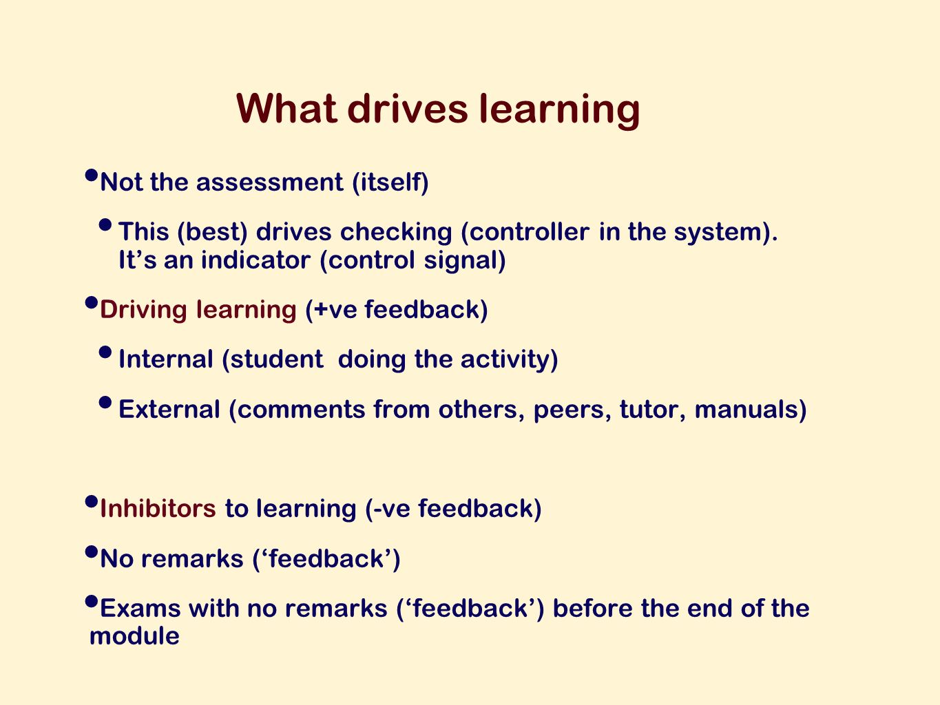 What drives learning Not the assessment (itself) This (best) drives checking (controller in the system).