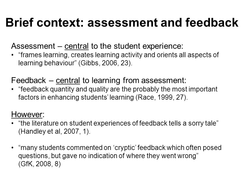Assessment – central to the student experience: frames learning, creates learning activity and orients all aspects of learning behaviour (Gibbs, 2006, 23).