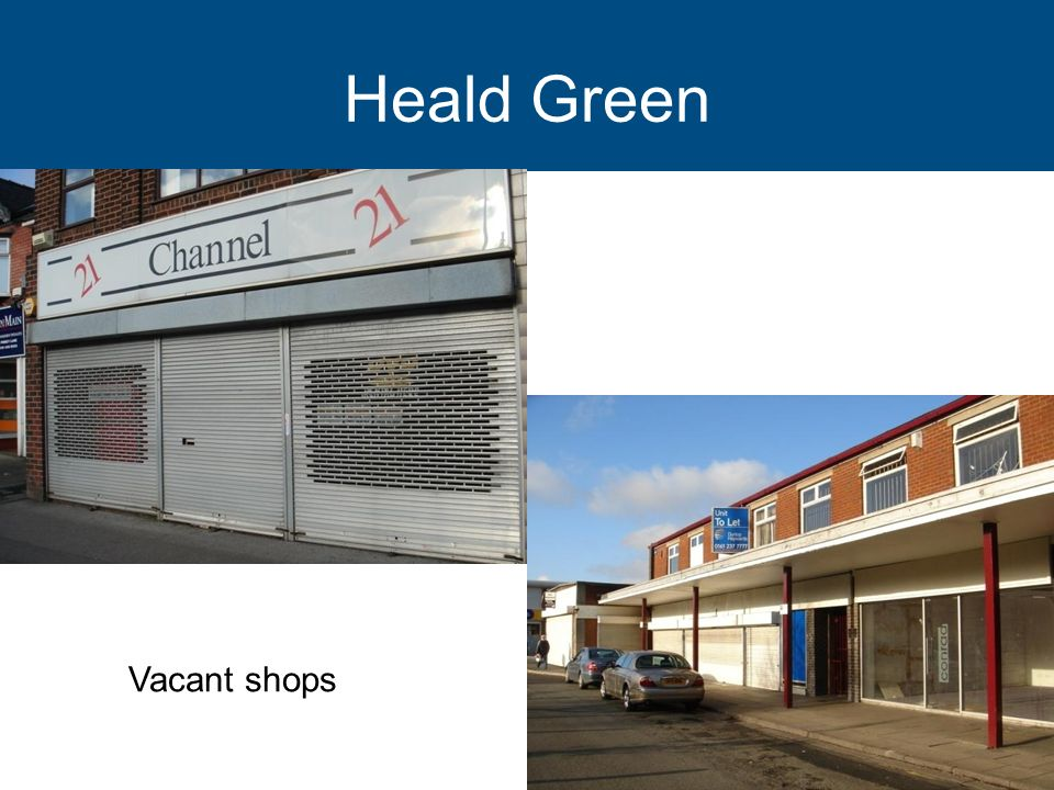 Heald Green Local facilities, but low spend Some new investment
