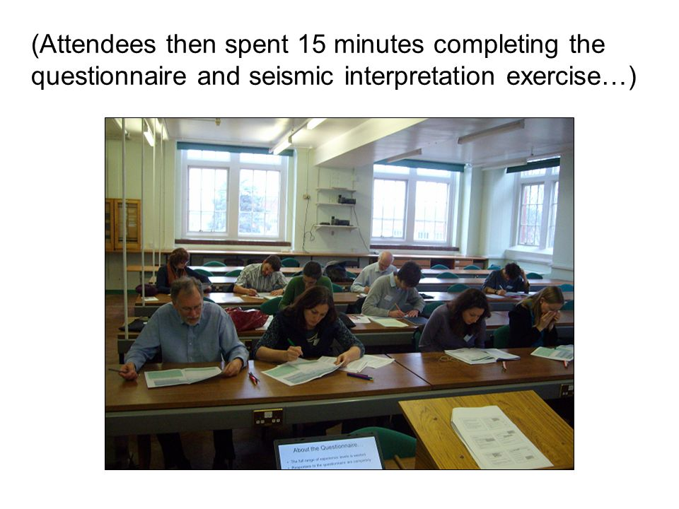 (Attendees then spent 15 minutes completing the questionnaire and seismic interpretation exercise…)