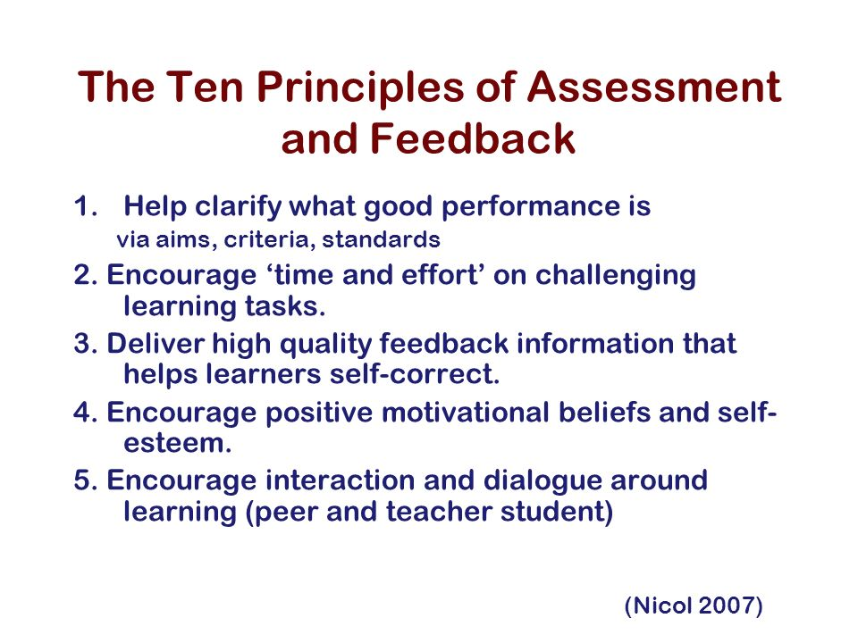 The Ten Principles of Assessment and Feedback 1.Help clarify what good performance is via aims, criteria, standards 2.