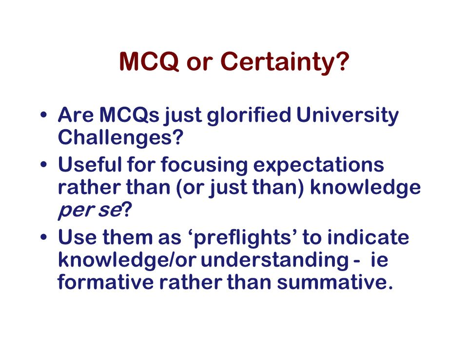 MCQ or Certainty. Are MCQs just glorified University Challenges.