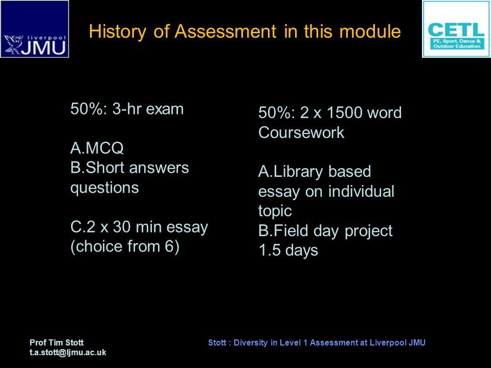 Prof Tim Stott t.a.stott@ljmu.ac.uk Stott : Diversity in Level 1 Assessment at Liverpool JMU Results: Quartile groups and assessment type 2009