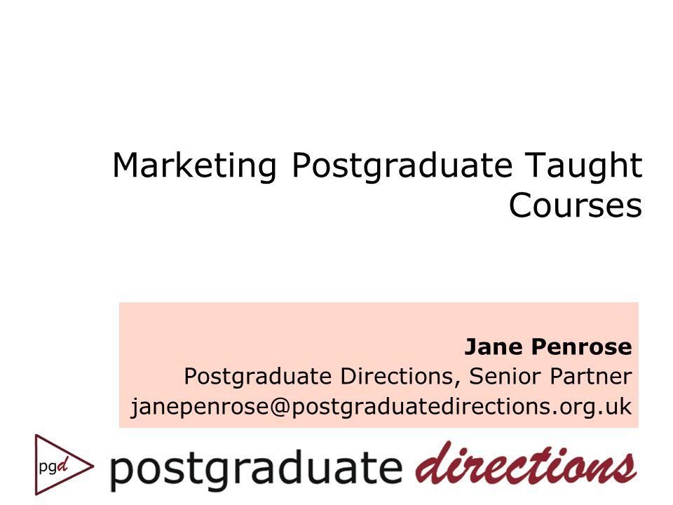 Marketing Postgraduate Taught Courses Jane Penrose Postgraduate Directions, Senior Partner janepenrose@postgraduatedirections.org.uk