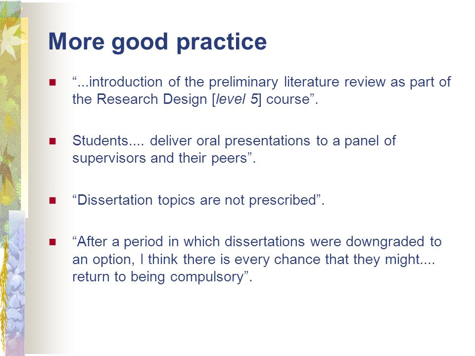 More good practice...introduction of the preliminary literature review as part of the Research Design [level 5] course.