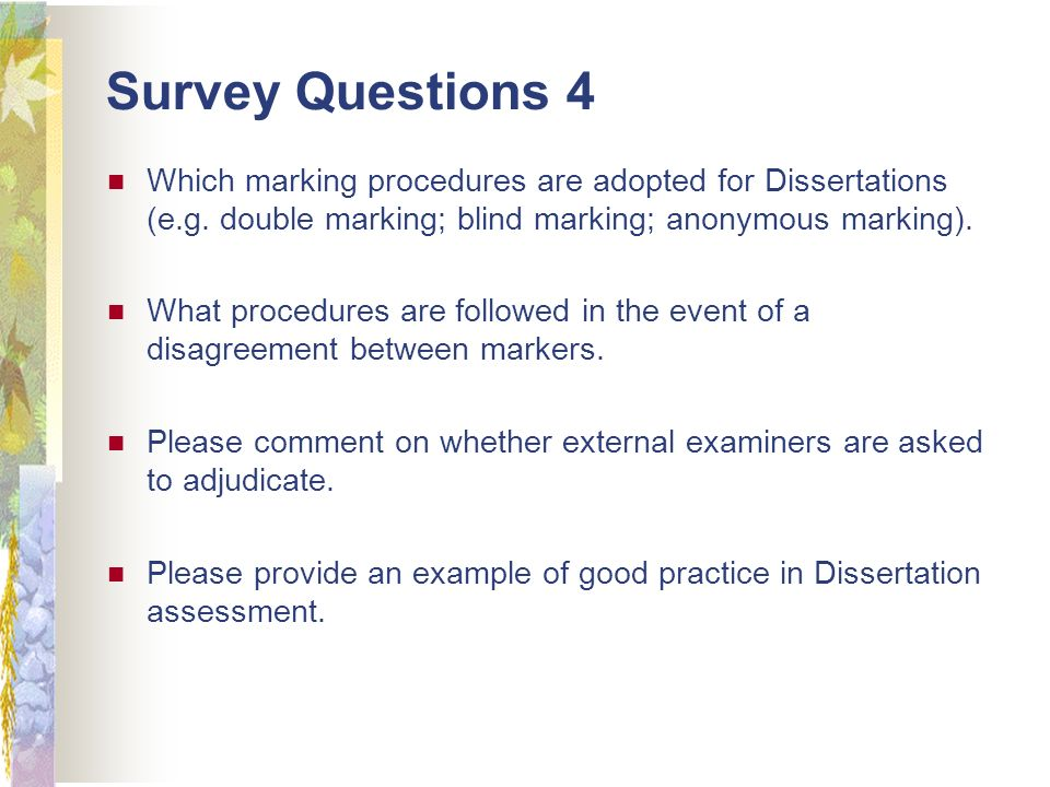Survey Questions 4 Which marking procedures are adopted for Dissertations (e.g.