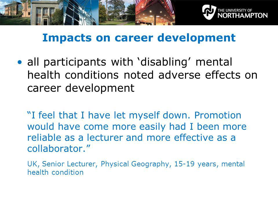 Impacts on career development all participants with disabling mental health conditions noted adverse effects on career development I feel that I have let myself down.