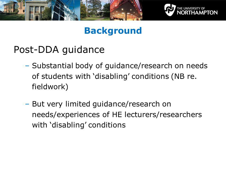 Background Post-DDA guidance –Substantial body of guidance/research on needs of students with disabling conditions (NB re.