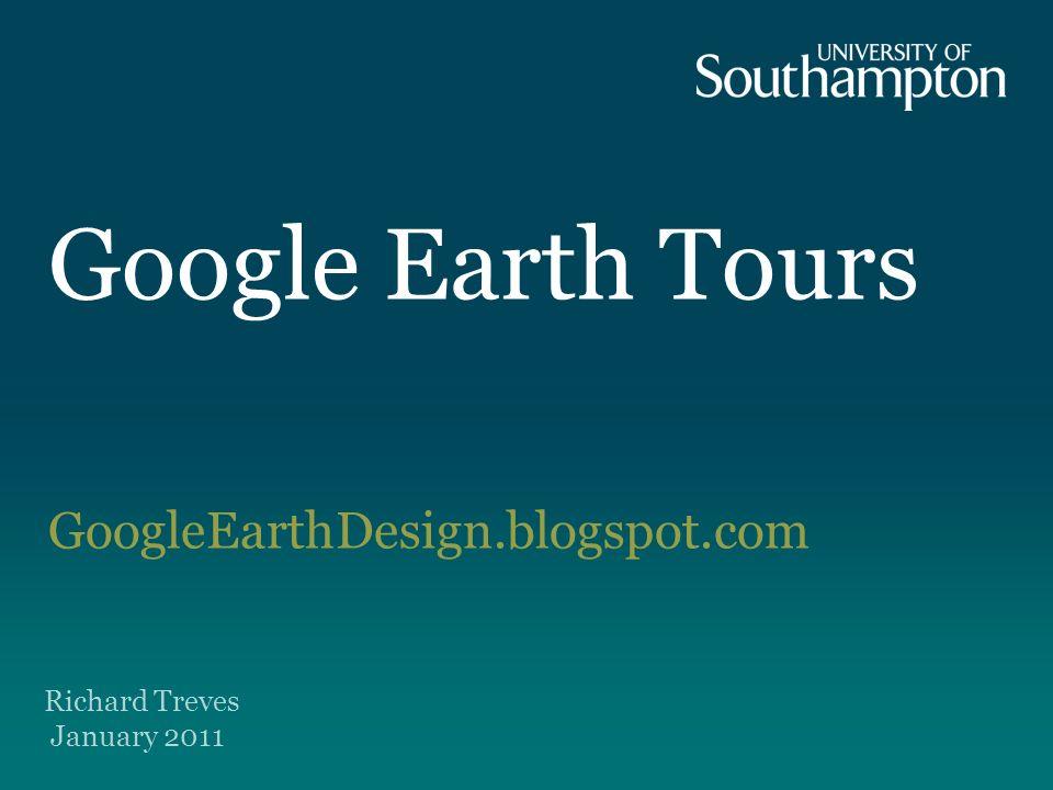 Google Earth Tours GoogleEarthDesign.blogspot.com Richard Treves January 2011