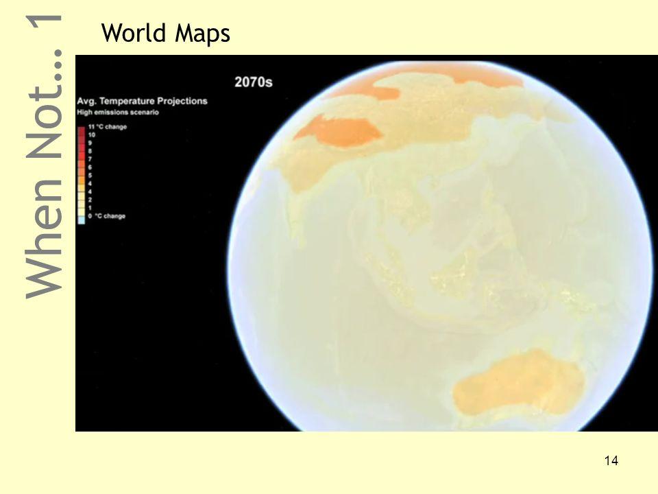 14 When Not… 1 World Maps