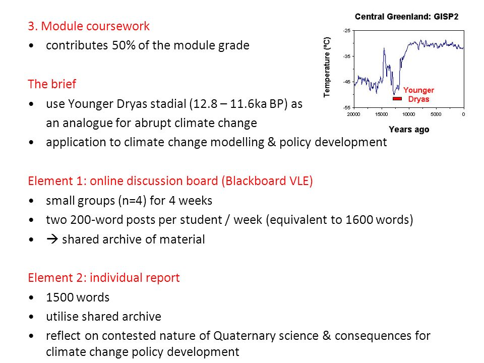 3. Module coursework contributes 50% of the module grade The brief use Younger Dryas stadial (12.8 – 11.6ka BP) as an analogue for abrupt climate chan