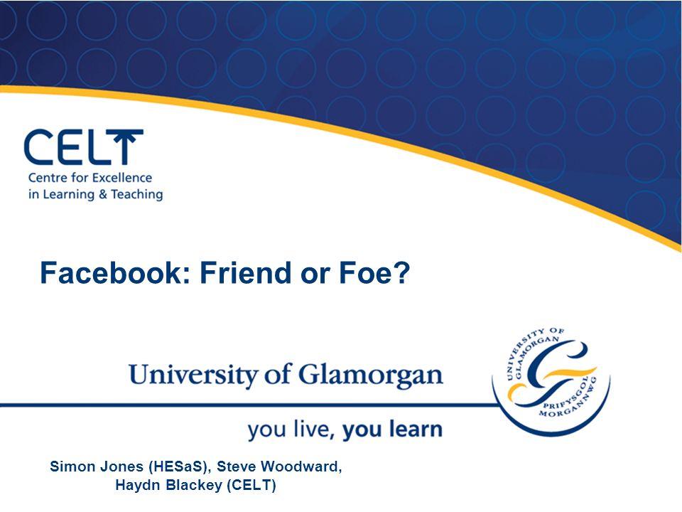 Simon Jones (HESaS), Steve Woodward, Haydn Blackey (CELT) Facebook: Friend or Foe