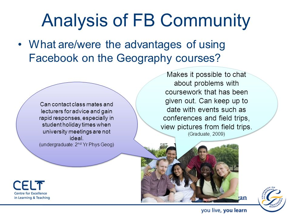 Analysis of FB Community What are/were the advantages of using Facebook on the Geography courses? Can contact class mates and lecturers for advice and