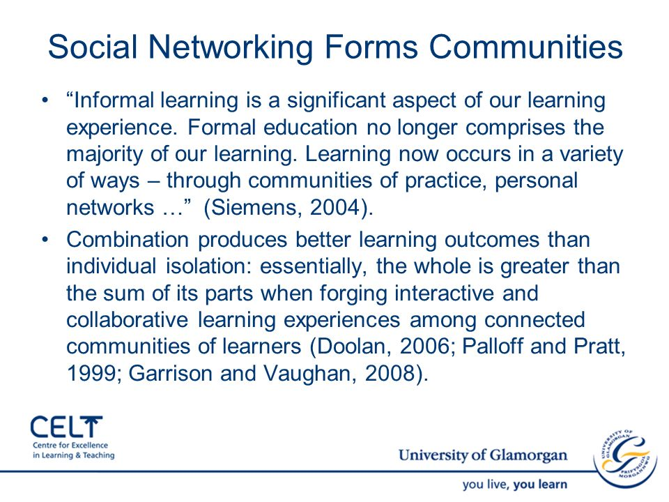 Social Networking Forms Communities Informal learning is a significant aspect of our learning experience. Formal education no longer comprises the maj