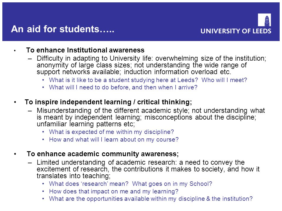 To enhance Institutional awareness –Difficulty in adapting to University life: overwhelming size of the institution; anonymity of large class sizes; n
