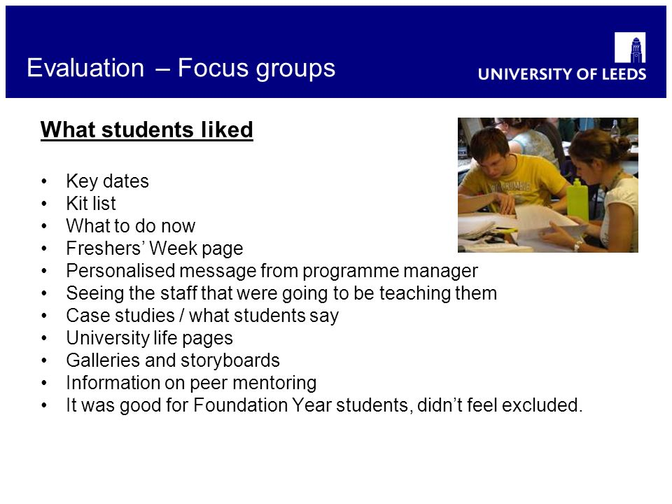 School of something FACULTY OF OTHER Evaluation – Focus groups What students liked Key dates Kit list What to do now Freshers Week page Personalised m