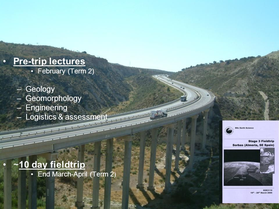 Pre-trip lectures February (Term 2) –Geology –Geomorphology –Engineering –Logistics & assessment ~10 day fieldtrip End March-April (Term 2 )