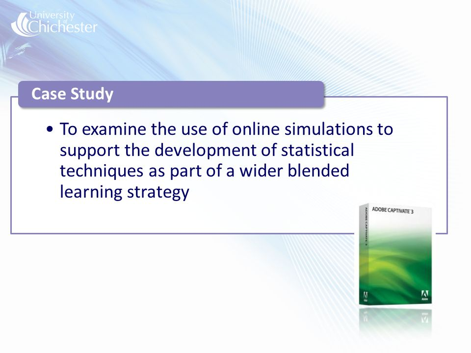 To examine the use of online simulations to support the development of statistical techniques as part of a wider blended learning strategy Case Study