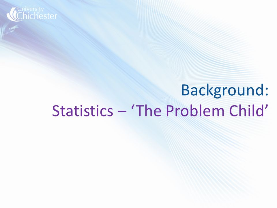 Background: Statistics – The Problem Child