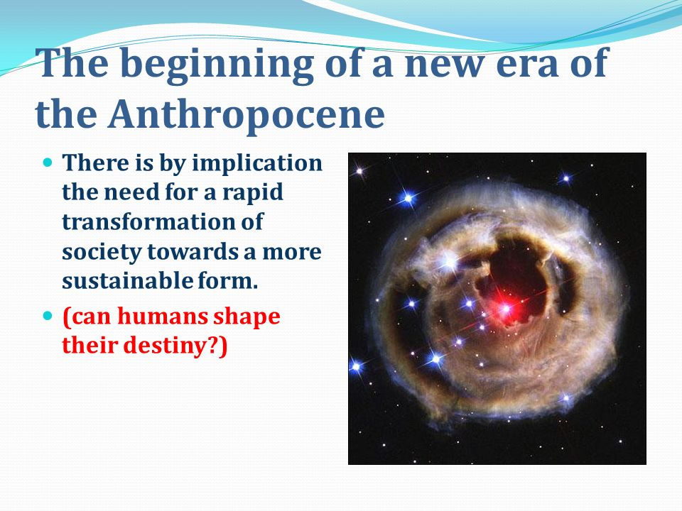 The beginning of a new era of the Anthropocene There is by implication the need for a rapid transformation of society towards a more sustainable form.