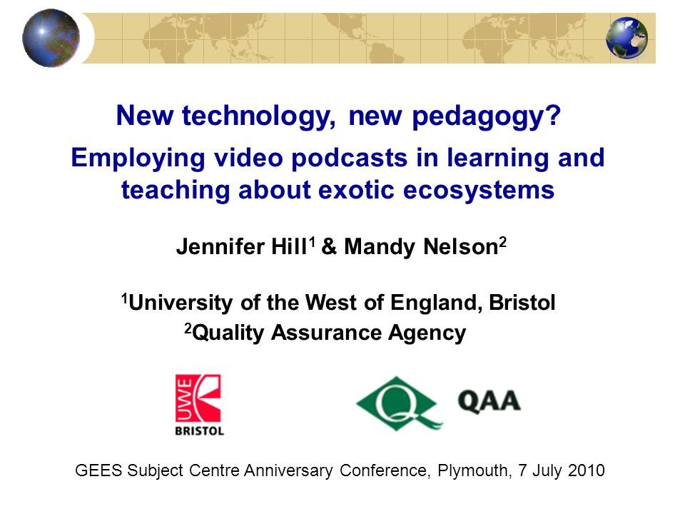 New technology, new pedagogy? Employing video podcasts in learning and teaching about exotic ecosystems Jennifer Hill 1 & Mandy Nelson 2 1 University