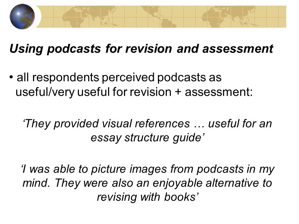 all respondents perceived podcasts as useful/very useful for revision + assessment: They provided visual references … useful for an essay structure gu