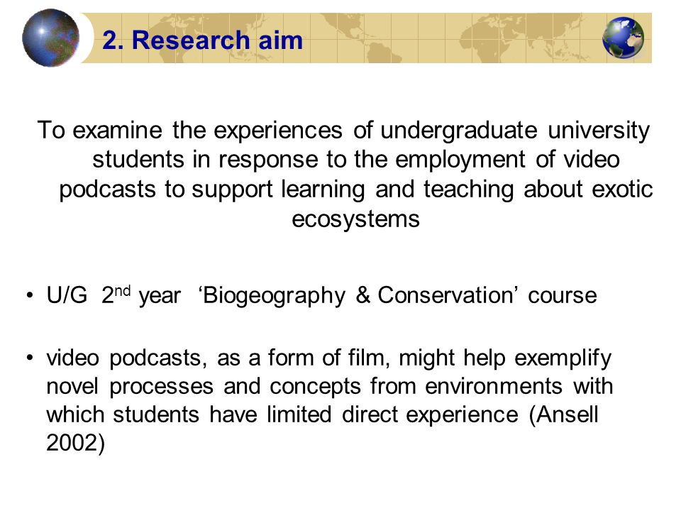 To examine the experiences of undergraduate university students in response to the employment of video podcasts to support learning and teaching about